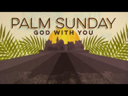 PALM SUNDAY GOD WITH YOU