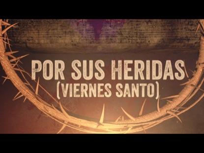 POR SUS HERIDAS (VIERNES SANTO)