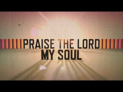 PRAISE THE LORD, MY SOUL