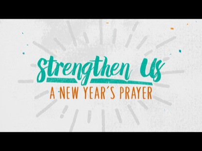 STRENGTHEN US - A NEW YEAR'S PRAYER
