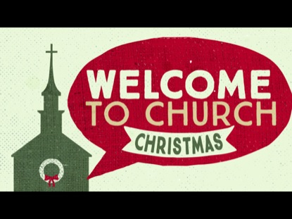 WELCOME TO CHURCH CHRISTMAS