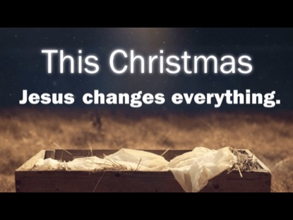 THIS CHRISTMAS: JESUS CHANGES EVERYTHING
