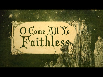 O COME ALL YE FAITHLESS