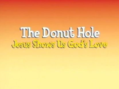 THE DONUT HOLE: JESUS SHOWS US GOD'S LOVE