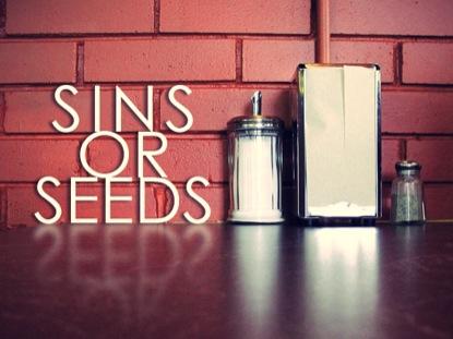 SINS OR SEEDS