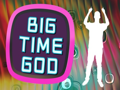BIG TIME GOD