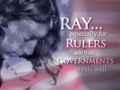 PRAY FOR OUR RULERS