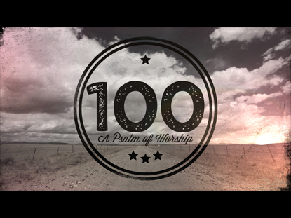 100 A PSALM OF WORSHIP