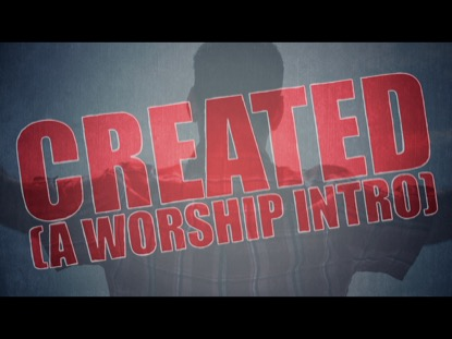 CREATED: A WORSHIP INTRO