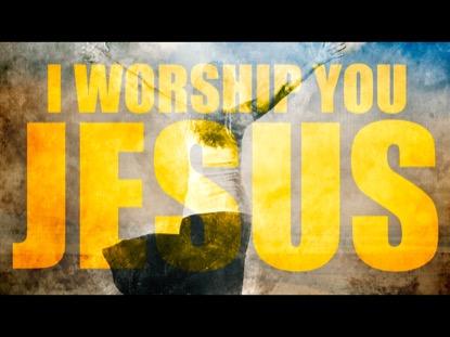 I WORSHIP YOU JESUS