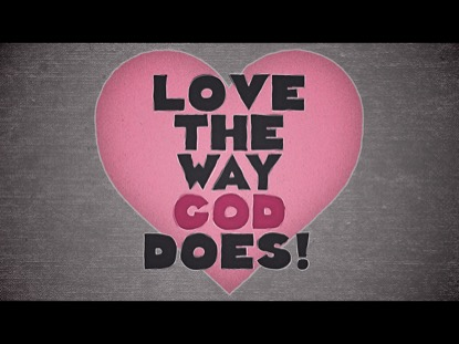 LOVE THE WAY GOD DOES