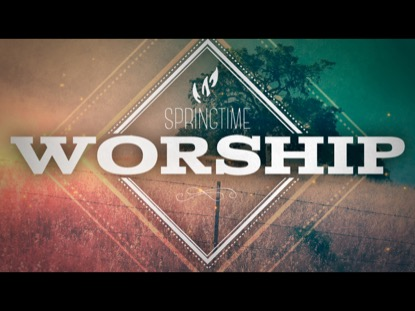 SPRINGTIME WORSHIP INTRO
