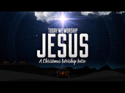 TODAY WE WORSHIP JESUS