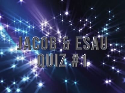 BIBLE QUIZ: JACOB AND ESAU 1