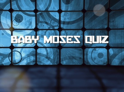 BIBLE QUIZ: BABY MOSES