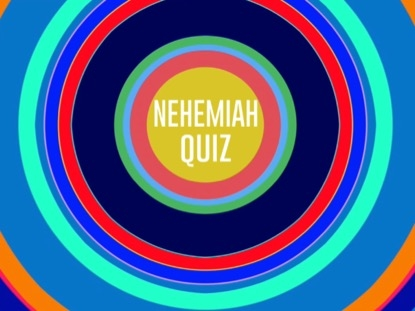 BIBLE QUIZ: NEHEMIAH