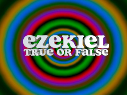 BIBLE QUIZ: EZEKIEL