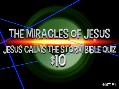 BIBLE QUIZ: JESUS CALMS THE STORM