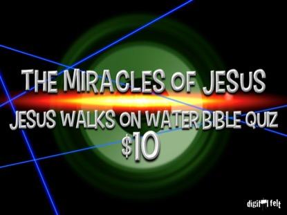 BIBLE QUIZ: JESUS WALKS ON WATER