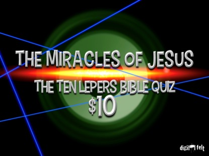 BIBLE QUIZ: THE TEN LEPERS