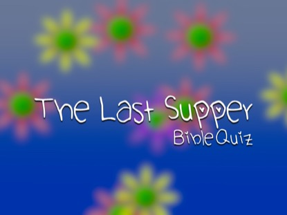 BIBLE QUIZ: THE LAST SUPPER