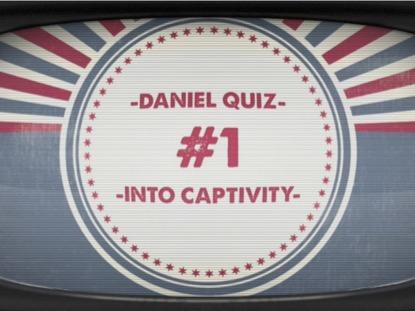 BIBLE QUIZ: INTO CAPTIVITY