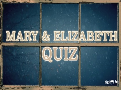 BIBLE QUIZ: MARY AND ELIZABETH
