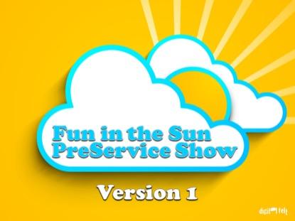 FUN IN THE SUN PRESERVICE SHOW VERSION 1