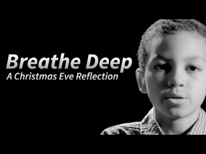 BREATHE DEEP - A CHRISTMAS EVE REFLECTION
