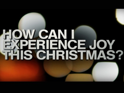 HOW CAN I EXPERIENCE JOY?