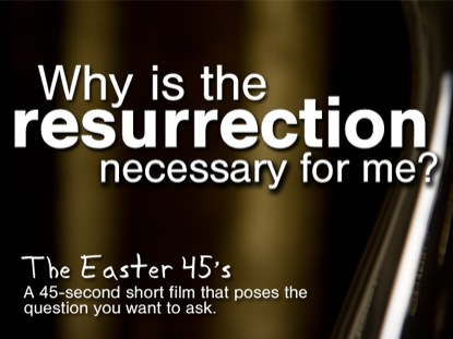 WHY IS THE RESURRECTION NECESSARY FOR ME?
