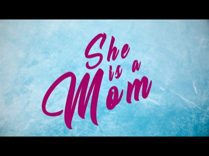 SHE'S A MOM