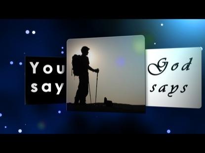 YOU SAY/GOD SAYS