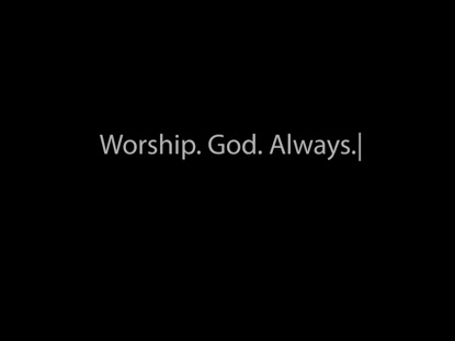 WORSHIP GOD ALWAYS