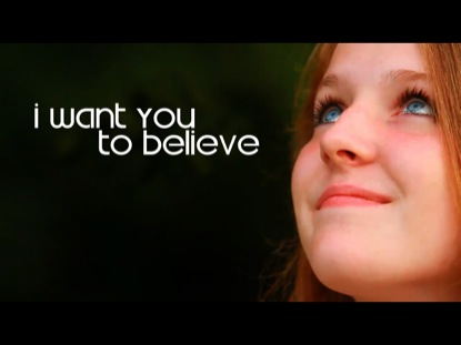 I WANT YOU TO BELIEVE