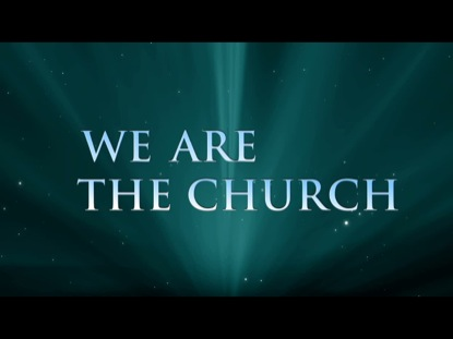 WE ARE THE CHURCH INTRO