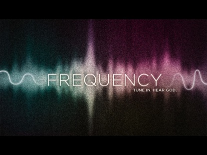 FREQUENCY TUNE IN HEAR GOD