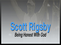 SCOTT RIGSBY: BEING HONEST WITH GOD