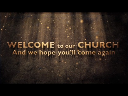 WELCOME TO OUR CHURCH FAMILY