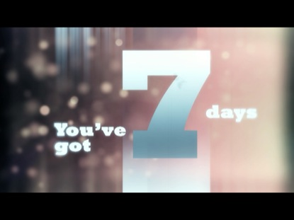 YOU'VE GOT 7 DAYS