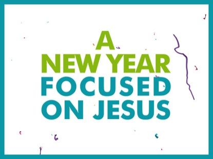 A NEW YEAR FOCUSED ON JESUS