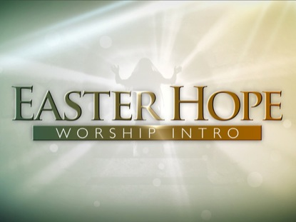 EASTER HOPE WORSHIP INTRO