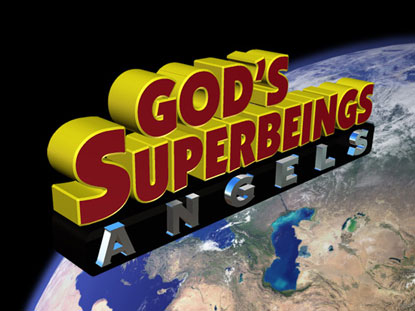 ANGELS: GOD'S SUPERBEINGS