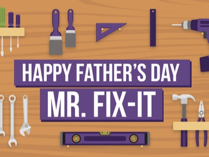 HAPPY FATHER'S DAY MR. FIX IT