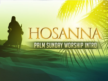 HOSANNA - PALM SUNDAY WORSHIP INTRO