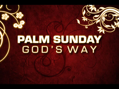 PALM SUNDAY GOD'S WAY