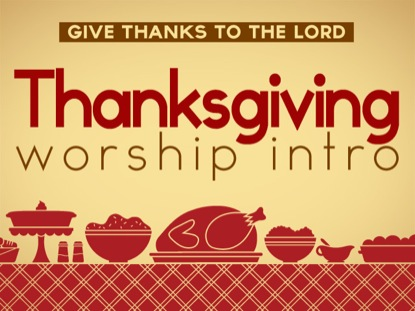 THANKSGIVING WORSHIP INTRO