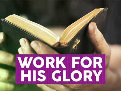 WORK FOR HIS GLORY