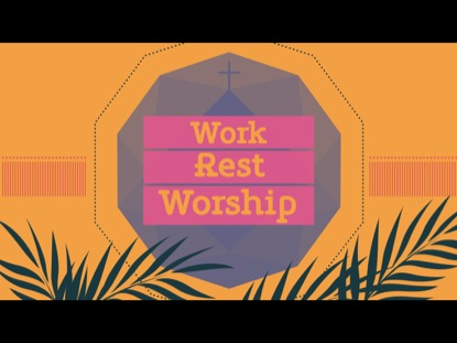 WORK REST WORSHIP