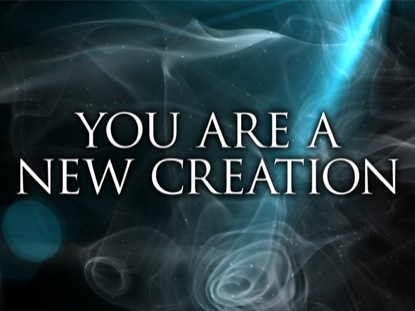 YOU ARE A NEW CREATION